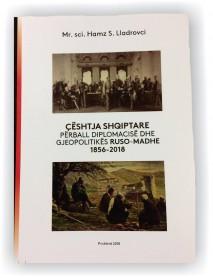 Çështja shqiptare përball diplomacisë dhe gjeopolitikës Ruso-madhe 1856-2018